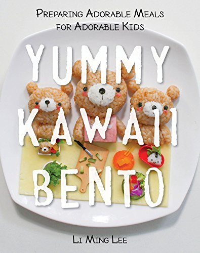 Yummy Kawaii Bento: Preparing Adorable Meals for Adorable Kids by Li Ming Lee