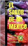 El Sabor De Mi Mexico Salsas: The Flavor of MY Mexico Salsa Cookbook
