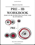 PRE - IB Workbook for Future IB Diploma Math SL and HL Students, Eran Levin, 1492971707