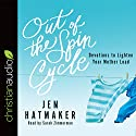 Out of the Spin Cycle: Devotions to Lighten Your Mother Load Audiobook by Jen Hatmaker Narrated by Sarah Zimmerman