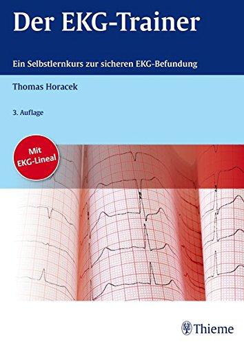 Der EKG Trainer  Ein Didaktisch Geführter Selbstlernkurs Mit 200 Beispiel EKGs