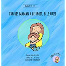 Parfois Maman a le droit, elle aussi (Maman et Fils): Un livre pour aider à expliquer aux enfants que maman a des sentiments et des besoins tout aussi importants (French kids Book) (French Edition)