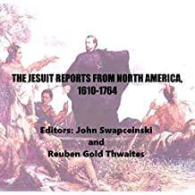 The Jesuit Reports from North America, 1610-1764