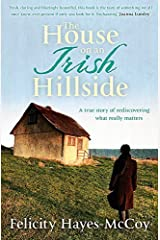 The House on an Irish Hillside: When you know where you've come from, you can see where you're going by Felicity Hayes-McCoy (2013-05-09) Paperback