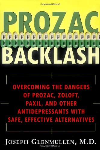 Read Online Prozac Backlash: Overcoming the Dangers of Prozac, Zoloft, Paxil, and Other Antidepressants With Safe, Effective Alternatives PDF