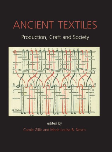Ancient Textiles: Production, Crafts and Society (ANCIENT TEXTILES SERIES Book 1)