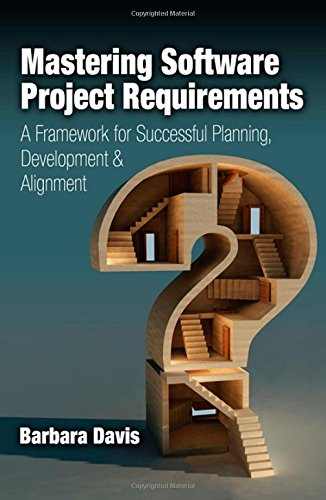 Read Online Mastering Software Project Requirements: A Framework for Successful Planning, Development & Alignment ebook