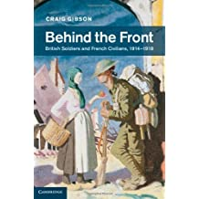 By Craig Gibson Behind the Front: British Soldiers and French Civilians, 1914-1918 [Hardcover]