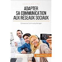 Adapter sa communication aux réseaux sociaux: Conseils de Community Manager (Coaching pro t. 80) (French Edition)
