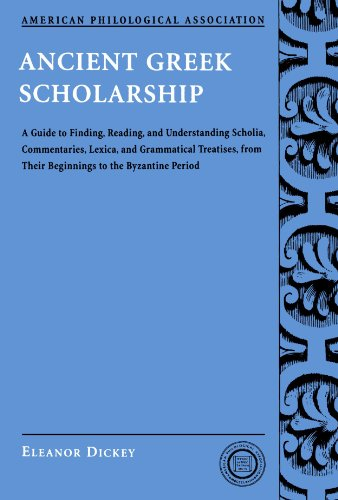 Ancient Greek scholarship: A Guide to Finding, Reading, and Understanding Scholia, Commentaries, Lexica, and Grammatical Treatises, from their Beginnings to the Byzantine Period
