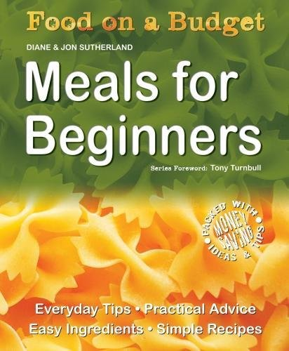 Food on a Budget: Meals For Beginners: Everyday Tips, Practical Advice, Easy Ingredients, Simple Recipes ebook