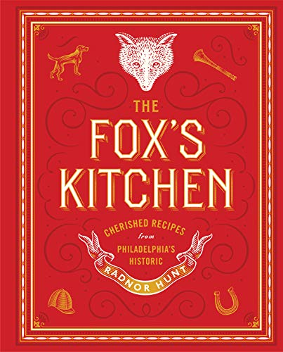 The Fox's Kitchen: Cherished Recipes from Philadelphia's Historic Radnor Hunt by Virginia Judson McNeil