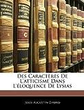 Des Caractères de L'Atticisme Dans L'Éloquence de Lysias, Jules Augustin Girard, 1144518261