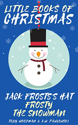 Jack Frost's Hat: Frosty the Snowman Comes to Life - A Festive Holiday Story (Little Books of Christmas Book 10)