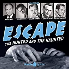 Escape: The Hunted and the Haunted Radio/TV Program by John Russell, Antony Ellis, Kathleen Hite Narrated by William Conrad, Edgar Barrier, Frank Lovejoy