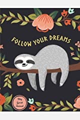 Follow Your Dreams: Sloth My Spirit Animal Notebook (Composition Book, Journal) (8.5 x 11 Large) Paperback