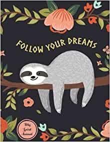 Follow Your Dreams: Sloth My Spirit Animal Notebook ...