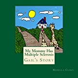 My Mommy Has Multiple Sclerosis (MS): Gail The Giraffe's Story