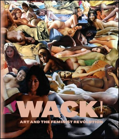 Wack!: Art and the Feminist Revolution Wack!