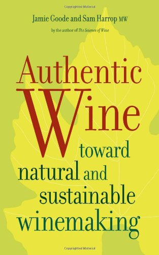 Authentic Wine: Toward Natural and Sustainable Winemaking by Jamie Goode , Sam Harrop MW, University of California Press