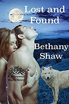 Lost and Found (A Werewolf Wars Novel Book 4) by [Shaw, Bethany]
