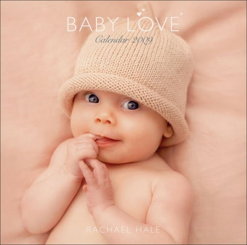 Rachael Hale Baby Love: 2009 Wall Calendar