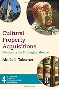 Cultural Property Acquisitions: Navigating the Shifting Landscape (Techniques & Issues in Cultural Resource Management)