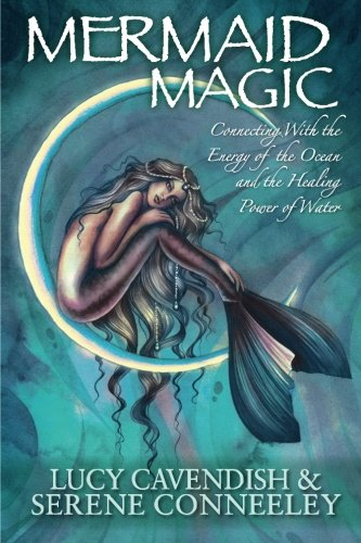Mermaid Magic: Connecting With The Energy Of The Ocean And The Healing Power Of Water