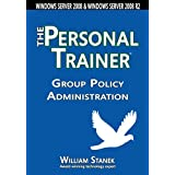Group Policy Administration: The Personal Trainer for Windows Server 2008 and Windows Server 2008 R2 (The Personal Trainer for Technology)