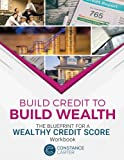 Build Credit to Build Wealth: The Blueprint for a Wealthy Credit Score