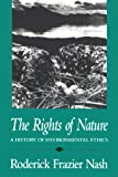 The Rights of Nature: A History of Environmental Ethics (History of American Thought and Culture)
