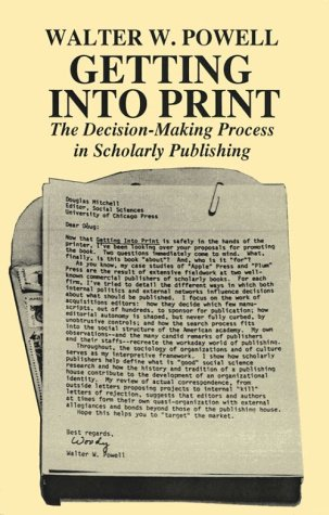 Getting into Print: The Decision-Making Process in Scholarly Publishing (Chicago Guides to Writing, Editing, and Publish