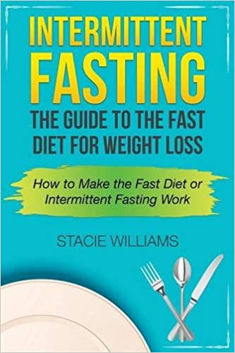 Intermittent Fasting The Guide To The Fast Diet For Weight Loss Stacie Williams 9781632874641 Amazon Com Books