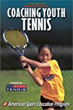 Coaching Youth Tennis - 3rd Edition (Coaching Youth Series)