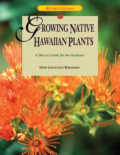 Growing Native Hawaiian Plants: A How-To Guide for the Gardener