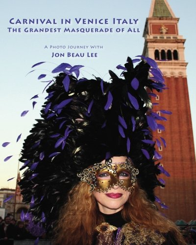Carnival in Venice Italy: The Grandest Masquerade of All, Volume 1 (Italy Venice Carnival)