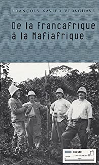 De la Françafrique à la Mafiafrique par François-Xavier Verschave