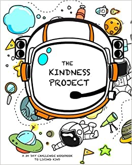 The Kindness Project A 30 Day Challenge Workbook Journal For Kids