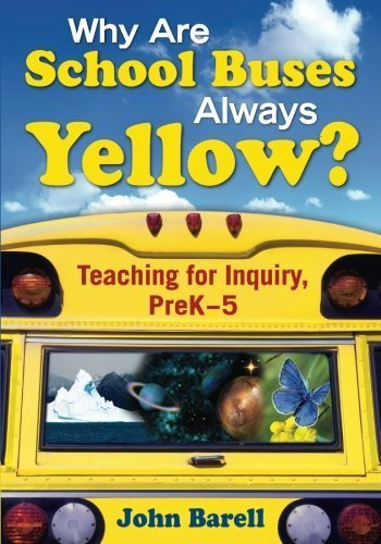 Why Are School Buses Always Yellow?: Teaching for Inquiry, PreK-5 by Barell, John F. Published by Corwin (2007) Paperback