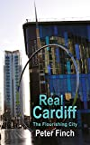 Real Cardiff - The Flourishing City (The Real Series)
