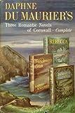 Three Romantic Novels of Cornwall: Rebecca, Frenchman's Creek, and Jamaica Inn
