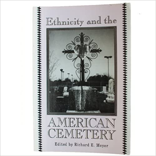 Ethnicity and the American Cemetery by Richard E. Meyer (1993-03-03)