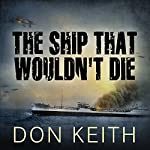 The Ship That Wouldn't Die: The Saga of the USS Neosho - A World War II Story of Courage and Survival at Sea | Don Keith