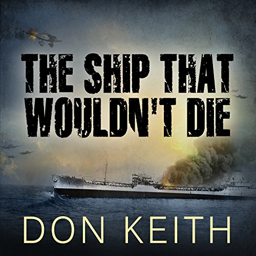 The Ship That Wouldn't Die: The Saga of the USS Neosho - A World War II Story of Courage and Survival at Sea