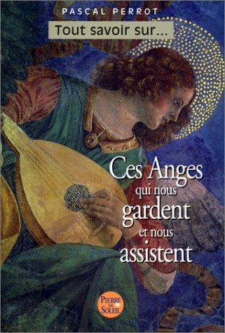 Ces anges qui nous gardent et nous assistent Broché – 30 septembre 2001 Pascal Perrot Pierre de Soleil 2846970092 Esotérisme