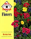 How to Photograph Flowers, Heather Angel, 0811724557