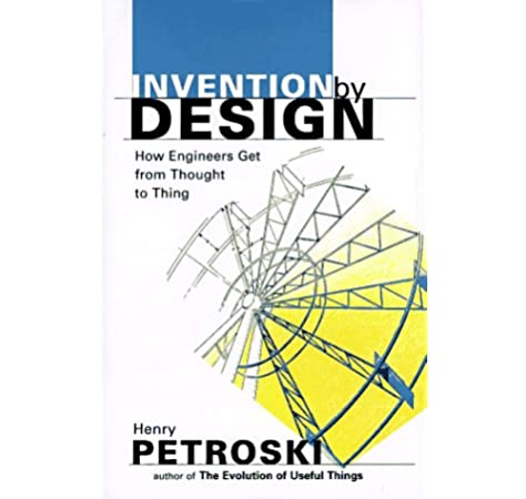 Invention By Design How Engineers Get From Thought To Thing Petroski Henry 8601300367729 Amazon Com Books