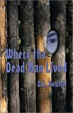 Where the Dead Man Lived, D. L. Ronholt, 1591292344