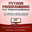 Python: Python Programming for Intermediates Audiobook by Adam Stewart Narrated by Cory Schaeffer