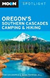 Moon Spotlight Oregon s Southern Cascades Camping & Hiking